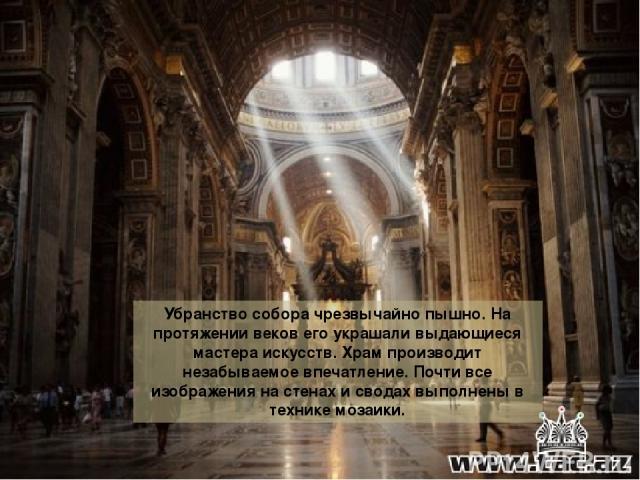 Убранство собора чрезвычайно пышно. На протяжении веков его украшали выдающиеся мастера искусств. Храм производит незабываемое впечатление. Почти все изображения на стенах и сводах выполнены в технике мозаики.