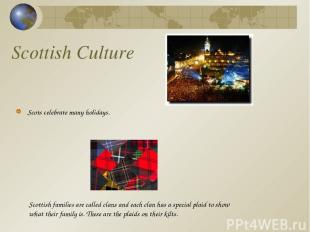 Scottish Culture Scots celebrate many holidays. Scottish families are called cla