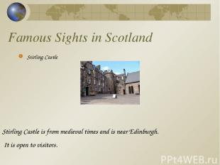Famous Sights in Scotland Stirling Castle Stirling Castle is from medieval times