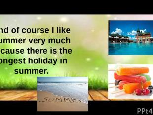 And of course I like Summer very much because there is the longest holiday in su