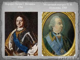 Портрет Петра I. Мозаика, 1754 Мозаичный портрет П. И. Шувалова, 1785