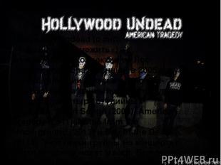 Hollywood Undead (с англ. «Голливудская нежить») — музыкальный коллектив из Лос-