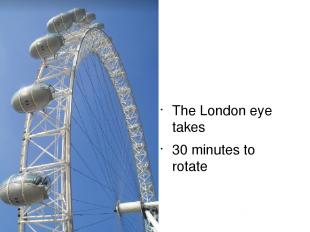 The London eye takes 30 minutes to rotate