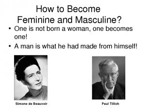 How to Become Feminine and Masculine? One is not born a woman, one becomes one!