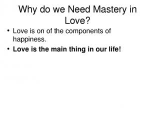 Why do we Need Mastery in Love? Love is on of the components of happiness. Love