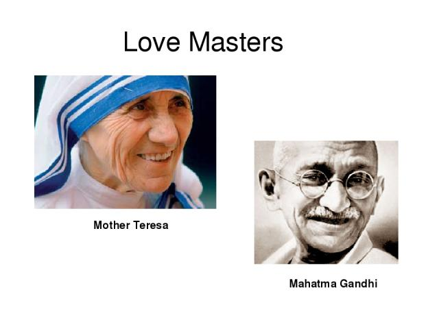 Love Masters Mother Teresa Mahatma Gandhi