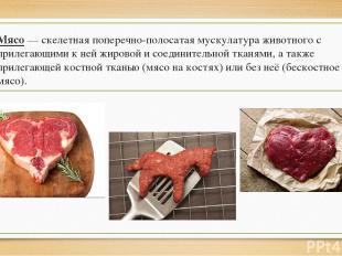 Мясо — скелетная поперечно-полосатая мускулатура животного с прилегающими к ней