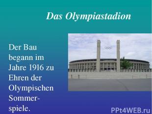 Das Olympiastadion Der Bau begann im Jahre 1916 zu Ehren der Olympischen Sommer-
