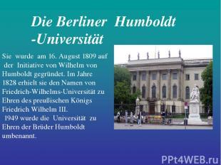 Die Berliner Humboldt -Universität Sie wurde am 16. August 1809 auf der Initiati