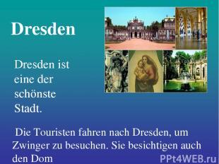 Dresden Dresden ist eine der schönste Stadt. Die Touristen fahren nach Dresden,