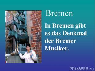 Bremen In Bremen gibt es das Denkmal der Bremer Musiker.