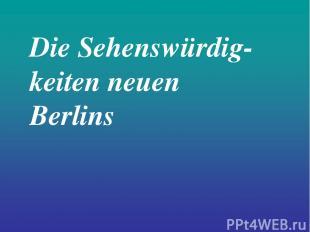 Die Sehenswürdig-keiten neuen Berlins