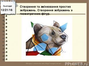 Сьогодні http://vsimppt.com.ua/ http://vsimppt.com.ua/ Створення та змінювання п