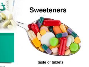 Sweeteners and flavours taste of tablets