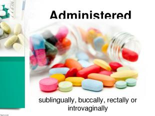 Administered sublingually, buccally, rectally or introvaginally
