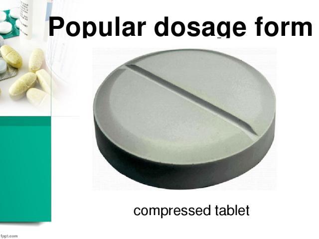 Popular dosage form compressed tablet