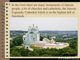In the town there are many monuments of famous people, a lot of churches and cat
