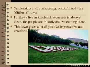 "Smolensk is a very interesting, beautiful and very ""different"" town. I'd like to"
