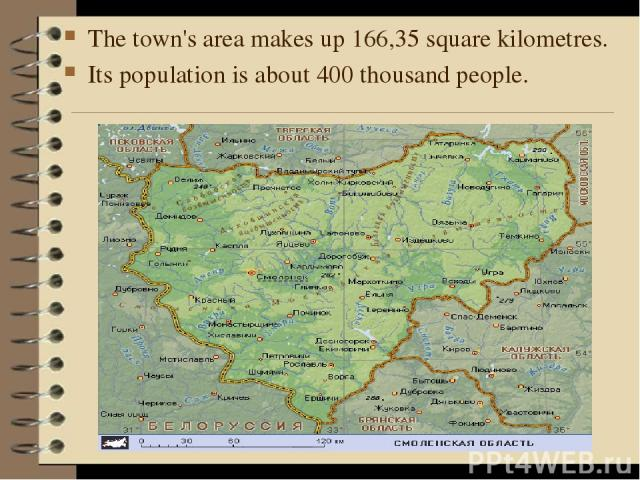 The town's area makes up 166,35 square kilometres. Its population is about 400 thousand people.