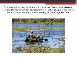 Клязьминский заказник расположен на территории Савинского и Южского районов Иван