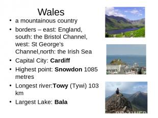 Wales a mountainous country borders – east: England, south: the Bristol Channel,