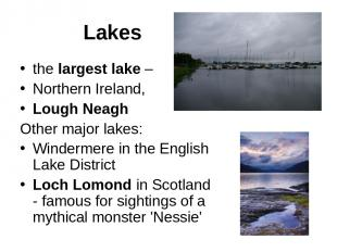 Lakes the largest lake – Northern Ireland, Lough Neagh Other major lakes: Winder