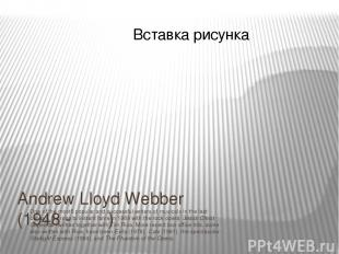 Andrew Lloyd Webber (1948 - ) One of the most5 popular and successful writers of