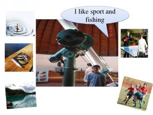 I like sport and fishing