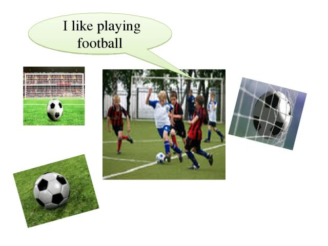 I like playing football
