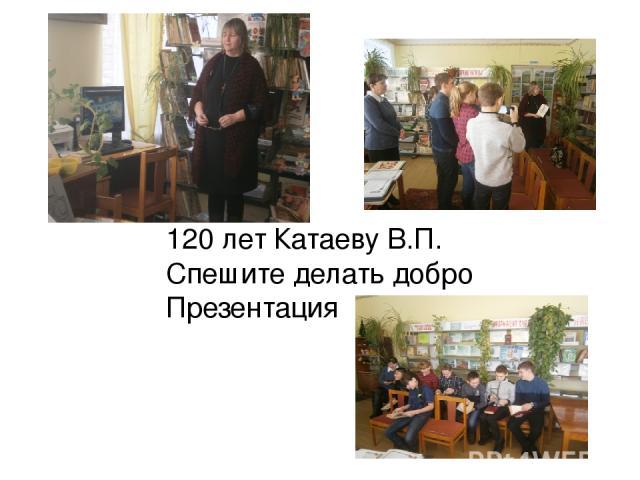 120 лет Катаеву В.П. Спешите делать добро Презентация