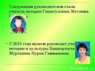 Следующим руководителем стала учитель истории Гиззатуллина Муслима Саитовна. С 2