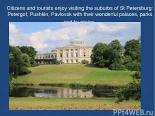 Citizens and tourists enjoy visiting the suburbs of St Petersburg: Petergof, Pus