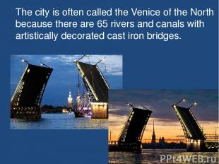 The city is often called the Venice of the North because there are 65 rivers and