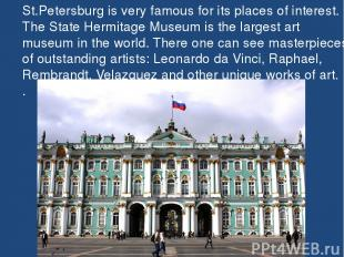 St.Petersburg is very famous for its places of interest. The State Hermitage Mus