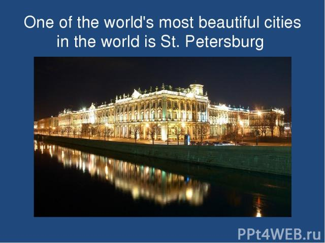 One of the world's most beautiful cities in the world is St.Petersburg