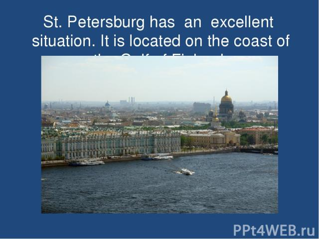 St. Petersburg has an excellent situation. It is located on the coast of the Gulf of Finland