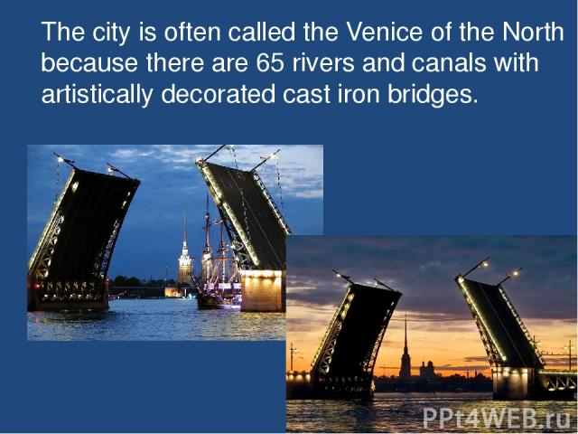 The city is often called the Venice of the North because there are 65 rivers and canals with artistically decorated cast iron bridges.