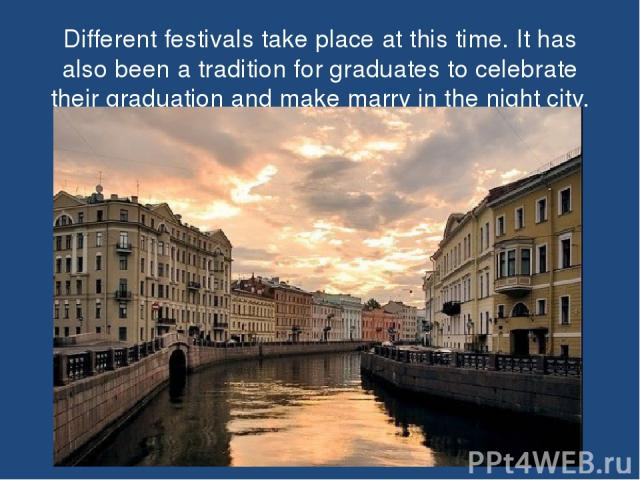 Different festivals take place at this time. It has also been a tradition for graduates to celebrate their graduation and make marry in the night city.