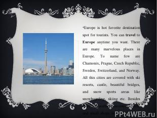 Europe is hot favorite destination spot for tourists. You can travel to Europe a