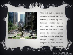 The best part to travel in European countries like US, Canada is to travel by tr