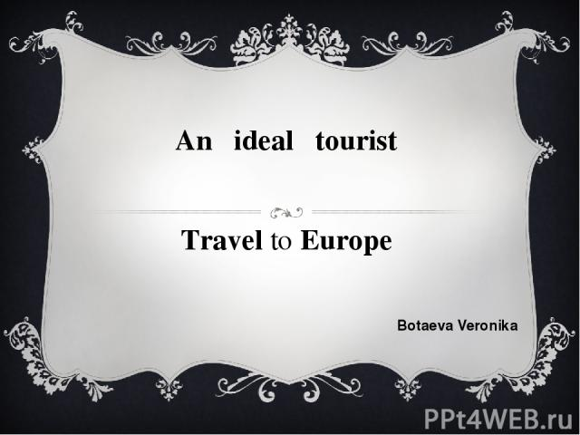 An ideal tourist Travel to Europe Botaeva Veronika