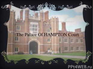 The Palace Of HAMPTON Court