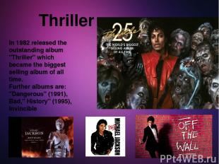 """Thriller In 1982 released the outstanding album """"Thriller"""" which became the bigg"""