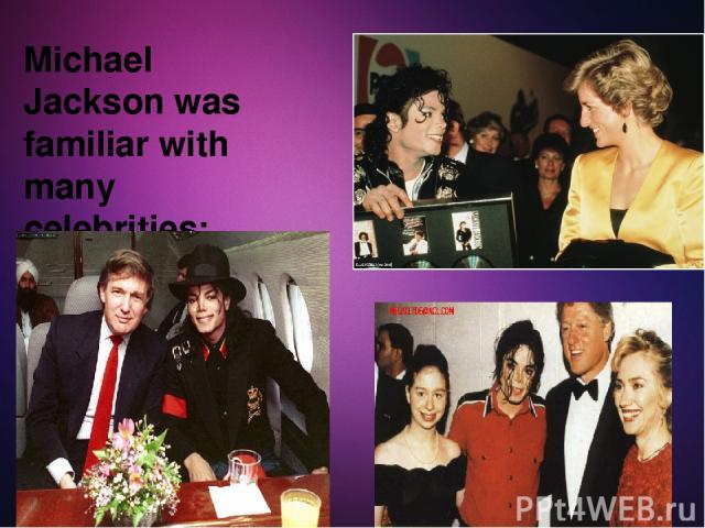 Michael Jackson was familiar with many celebrities:
