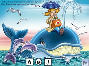 «Айболита сопровождают чайки и дельфины. Кого больше чаек или дельфинов?» 6 3 >