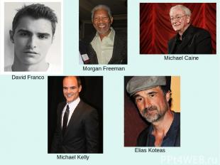 David Franco Morgan Freeman Michael Caine Michael Kelly Elias Koteas