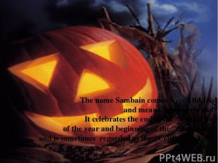 "The name Sambain comes from Old Irish  and means ""summer's end"". It celebrates t"