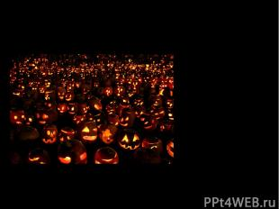 The main symbol of Halloween is a lantern* made of a pumpkin. In traditional Cel
