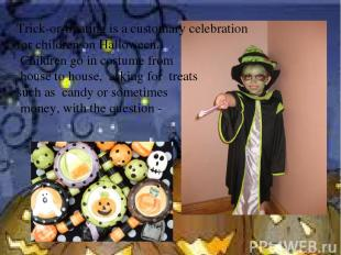 Trick-or-treating is a customary celebration for children on Halloween. Children