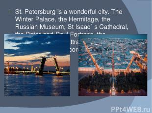 St. Petersburg is a wonderful city. The Winter Palace, the Hermitage, the Russia